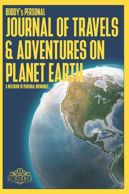 BUDDY's Personal Journal of Travels & Adventures on Planet Earth - A Notebook of Personal Memories: 150 Page Custom Travel Journal . Dotted Grid pages. Inspirational Quotations . Colour Softcover design. 6x9in .
