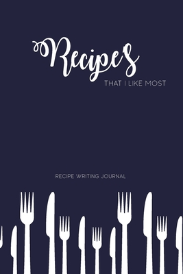 Recipe's That I Like Most: Recipe Writing Journal: Write Your favorite Recipe's With Details Ingredients & Methods In This Journal