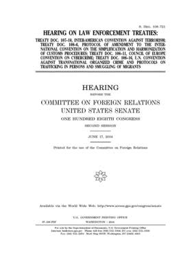 Hearing on law enforcement treaties: Treaty Doc. 107-18, Inter-American Convention Against Terrorism, Treaty Doc. 108-6, protocol of amendment to the International Convention on the Simplification and Harmonization of Customs Procedures, Treaty Doc. 108-