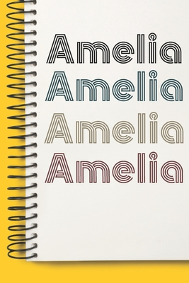 Name Amelia Notebook Cute Birthday Gift Born First Given Name Pride Amelia: Lined Notebook / Journal Gift, 120 Pages, 6x9, Soft Cover, Matte Finish