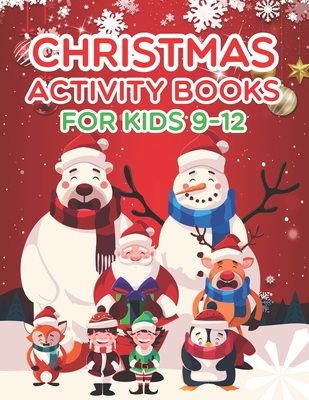 Christmas Activity Books For Kids 9-12: An Effective Holiday Coloring, Drawing, Word Search, Maze, Games, and Puzzle Art Activities Book for Boys and Girls Ages 6, 7, 8, 9, and 10 Years Old