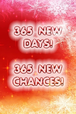 365 days and chances for a happy new year and merry christmas quote notebook gift: Journal with blank Lined pages for journaling, note taking and jotting down ideas and thoughts