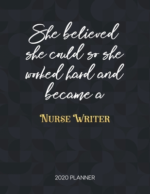 She Believed She Could So She Worked Hard And Became A Nurse Writer: Dated Weekly Planner With To Do Notes & Inspirational Quotes