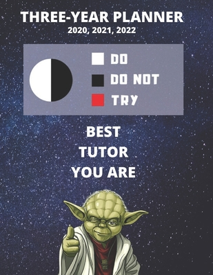 3 Year Monthly Planner For 2020, 2021, 2022 Best Gift For Tutor Funny Yoda Quote Appointment Book Three Years Weekly Agenda Logbook For Tutoring: Star Wars Fan Notebook Start: January 36 Months of Plan Personal Day Log For Teacher or Educator