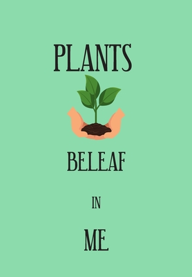 Plants Beleaf in Me: Blank Lined Garden Plant Lover Journal Gift For Class Notes or Inspirational Thoughts. Great For any Indoor Plant Lover, ... Gardening. Makes a Great Garden Lover Gift.