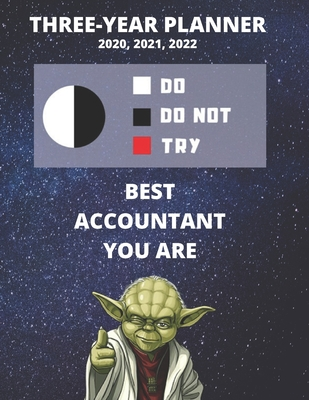 3 Year Monthly Planner For 2020, 2021, 2022 Best Gift For Accountant Job Funny Yoda Quote Appointment Book Three Years Weekly Agenda Logbook For Accounting Profession: Star Wars Fan Notebook Start: January 36 Months of Plans Personal Day Log