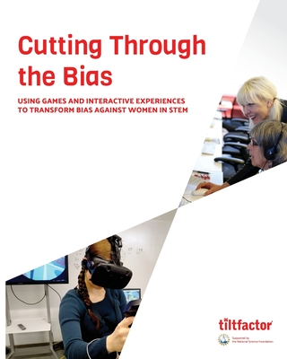 Cutting Through the Bias: Using Games and Interactive Experiences to Transform Bias Against Women in STEM