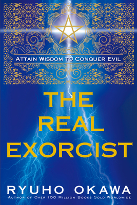 The Real Exorcist: Attain Wisdom to Conquer Evil