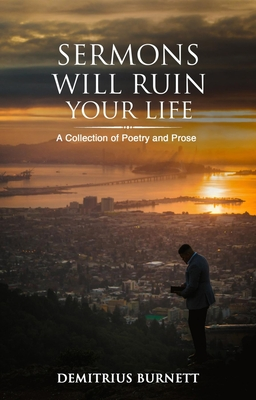 Sermons Will Ruin Your Life: A Collection of Poetry and Prose
