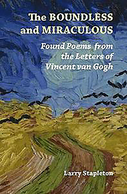 The Boundless and Miraculous: Found Poems from the Letters of Vincent Van Gogh
