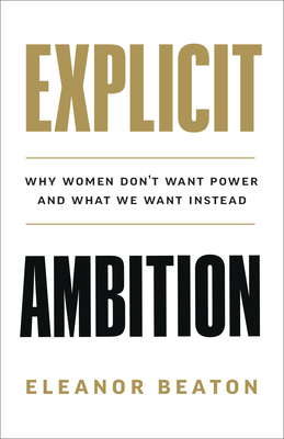Why Women Don't Want Power: A Practical Manifesto for Modern Women in Business