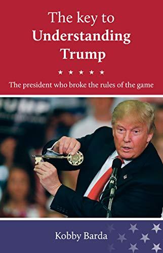 The Key to Understanding Donald J. Trump