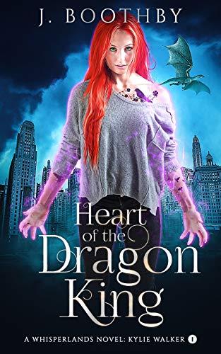 Heart of the Dragon King: An Urban Fantasy Novel of the Whisperlands (Kylie Walker Book 1)
