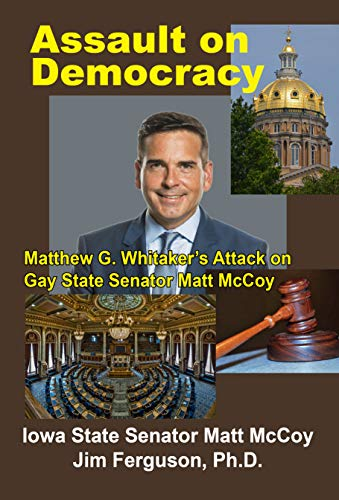 Assault on Democracy: Matthew Whitaker's Attack on Gay State Senator Matt McCoy