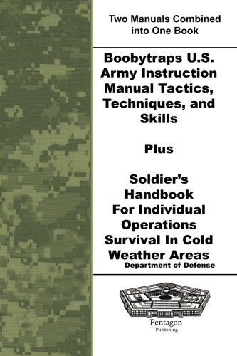 Boobytraps U.S. Army Instruction Manual Tactics, Techniques, and Skills Plus Soldier's Handbook For Individual Operations Survival In Cold Weather Areas