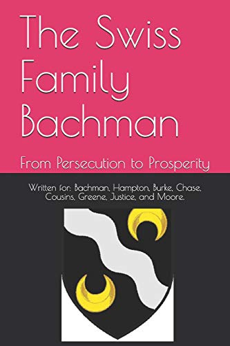 The Swiss Family Bachman: From Persecution to Prosperity