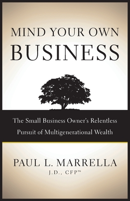 Mind Your Own Business: The Small Business Owner's Relentless Pursuit of Multigenerational Wealth