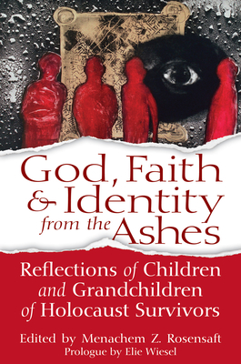 God, Faith & Identity from the Ashes: Reflections of Children and Grandchildren of Holocaust Survivors
