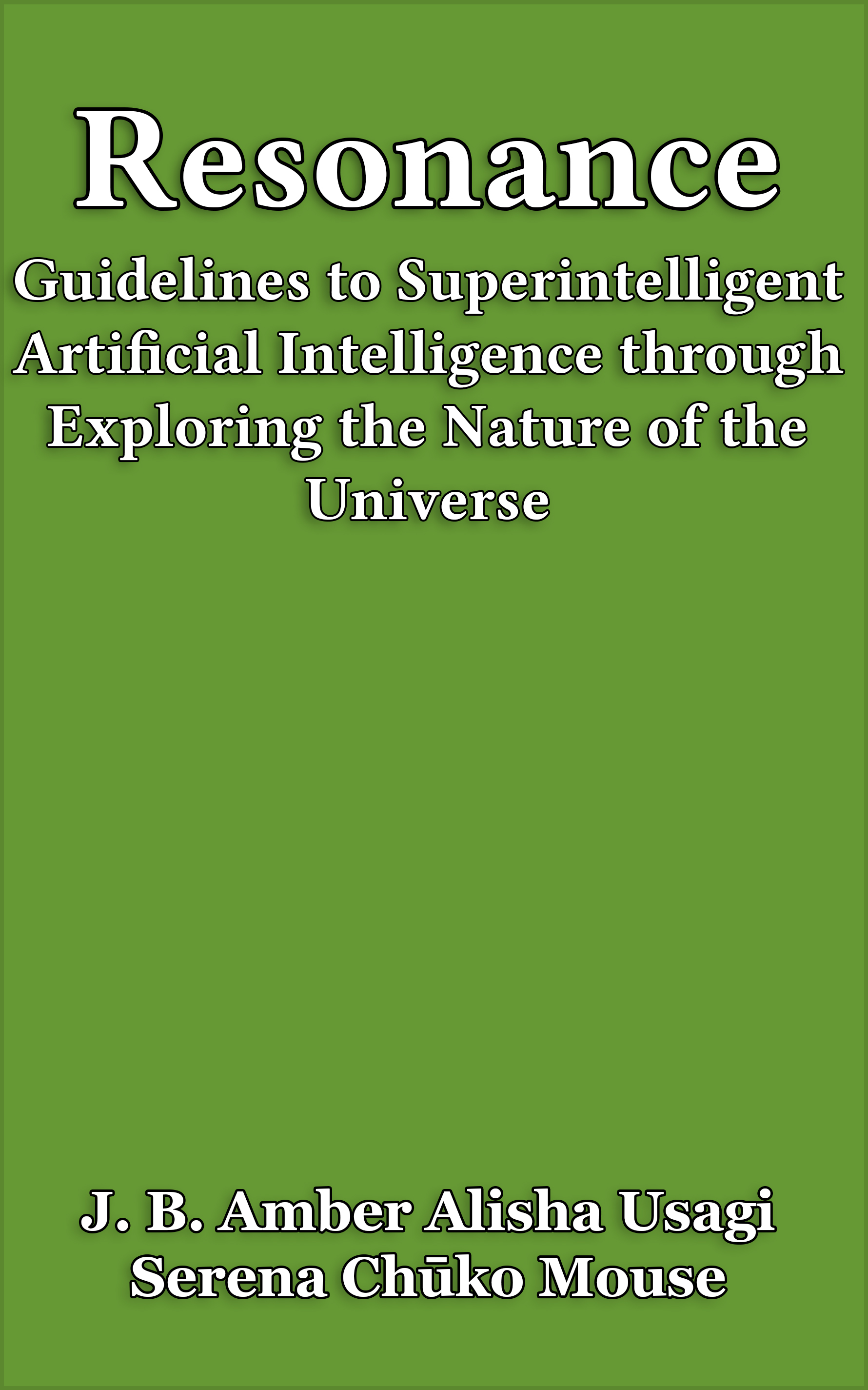 Resonance: Guidelines to Superintelligent Artificial Intelligence through Exploring the Nature of the Universe
