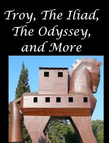 Troy, The Iliad, The Odyssey, and More