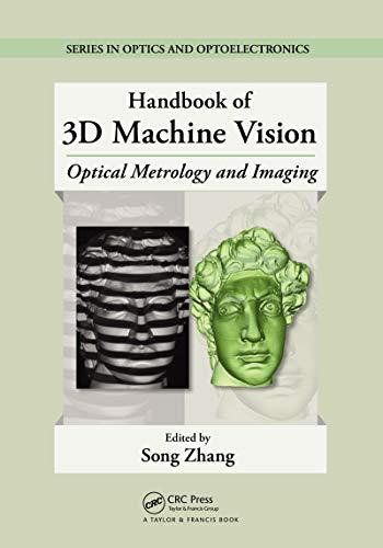 Handbook of 3D Machine Vision: Optical Metrology and Imaging (Series in Optics and Optoelectronics)