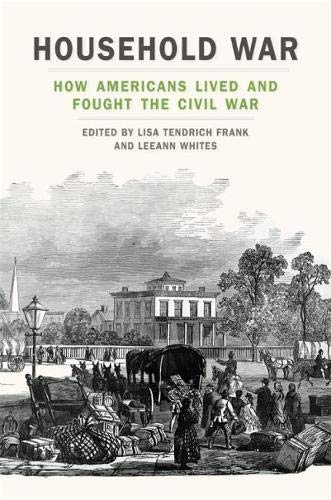 Household War: How Americans Lived and Fought the Civil War