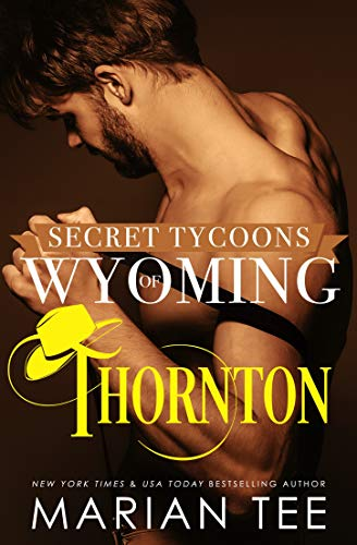 Thornton: Her Moody Billionaire Rancher Boss (Secret Tycoons of Wyoming Book 2)