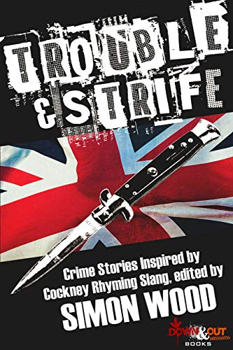 Trouble & Strife: Crime Stories Inspired by Cockney Rhyming Slang