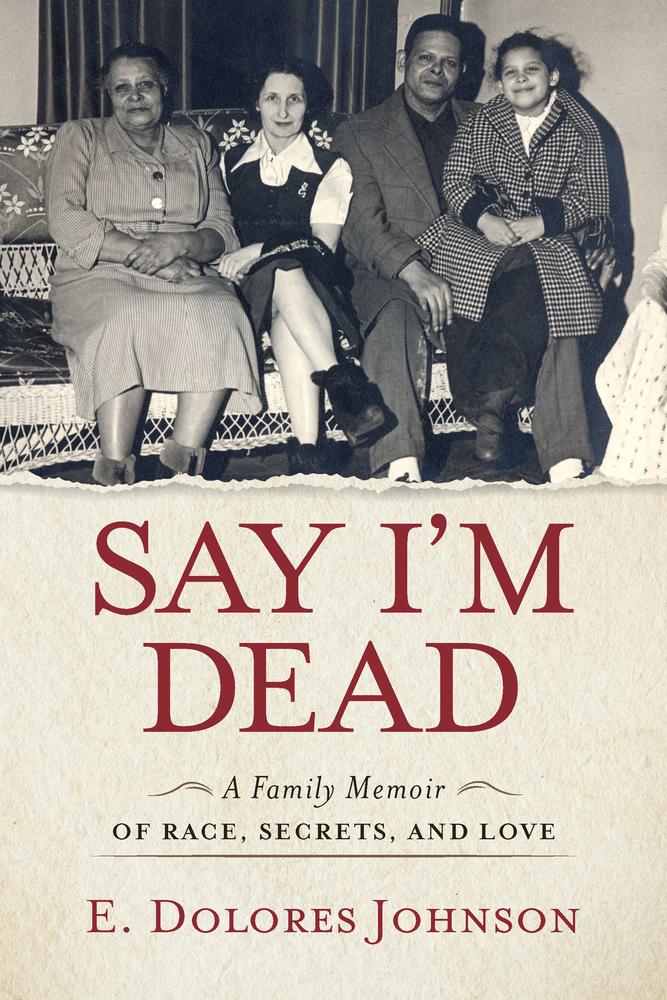 Say I'm Dead: A Family Memoir of Race, Secrets, and Love