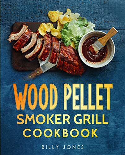 Wood Pellet Smoker Grill Cookbook: The Ultimate Wood Pellet Smoker Cookbook 2019-2020: Wood Pellet Smoker Cookbook with Easy to Cook Smoking Meat, Fish and Game Recipes (Pellet Smoker Cookbooks 1)