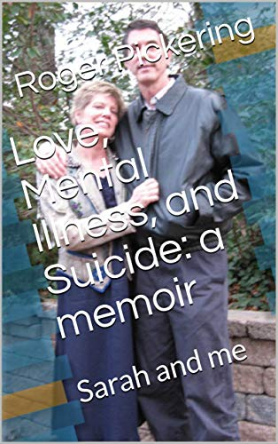 Love, Mental Illness, and Suicide: Sarah and Me