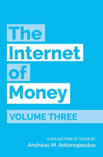 The Internet of Money Volume Three: A collection of talks by Andreas M. Antonopoulos