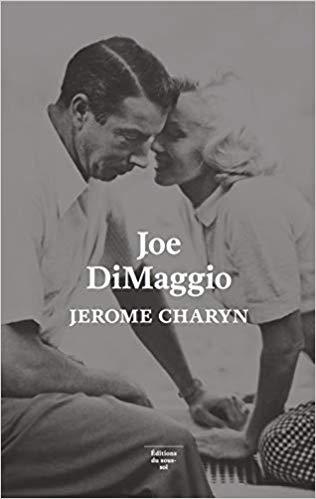 Joe DiMaggio. Portrait de l'artiste en joueur de baseball (Feuilleton non fiction)