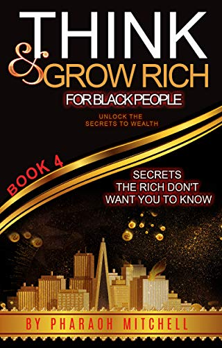 Think & Grow Rich for Black People: Secrets the rich don't want you to know about