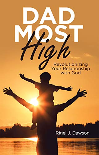 Dad Most High: Revolutionizing Your Relationship with God