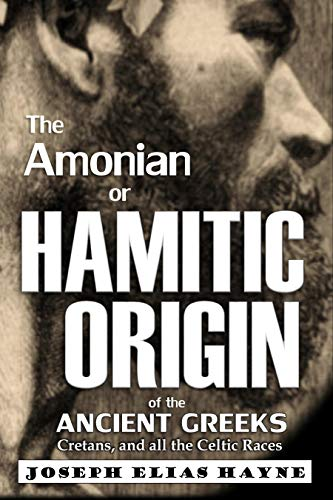 The Amonian or Hamitic Origin of the Ancient Greeks, Cretans, and all the Celtic Races (1905)