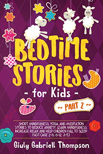 Bedtime Stories For Kids Vol .2: A Collection of Over 25 Short Meditation Stories to Reduce Anxiety, Learn Mindfulness, Increase Relaxation, and Help Children Fall to Sleep Fast (Ages 2-12)