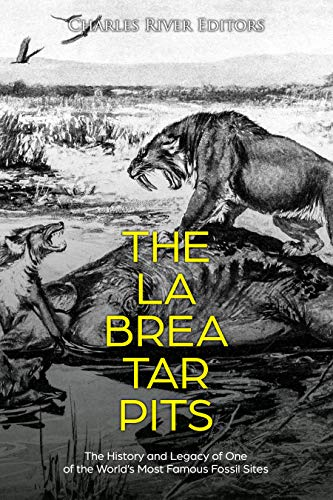 The La Brea Tar Pits: The History and Legacy of One of the World's Most Famous Fossil Sites