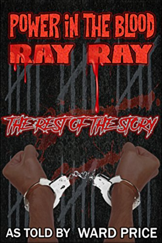 Power In The Blood: Ray Ray ~ The Rest Of The Story (Railroad To Justice Book 2)