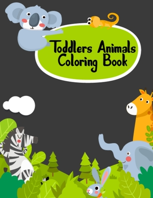 Toddlers Animals Coloring Book: Sweet Animals Coloring Book for Toddlers Birthday Present Gift - 8.5x11 Inch 50 Unique Pictures Best Toddler Coloring Book for Practice Coloring/drawing