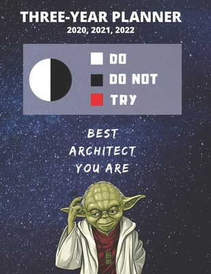 3 Year Monthly Planner For 2020, 2021, 2022 Best Gift For Architect Funny Yoda Quote Appointment Book Three Years Weekly Agenda Logbook For Architecture: Star Wars Fan Notebook Start: January 36 Months To Plan Day Book For Designer Goals