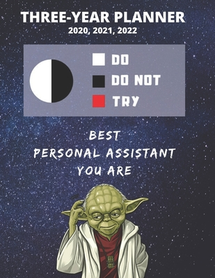 3 Year Monthly Planner For 2020, 2021, 2022 Best Gift For Personal Assistant Funny Yoda Quote Appointment Book Three Years Weekly Agenda Logbook For PA: Star Wars Fan Notebook Start: January 36 Months of Plan Day Book For Aid or Secretary Goal