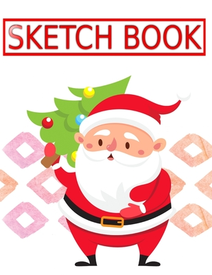 Sketch Book For Drawing 2019 Christmas Gift: Sketch Books Classroom Pack Total Drawing Pads Sketchbooks How - Blank # Santa Claus Size 8.5 X 11 Large 110 Page Fast Prints Best Gift.
