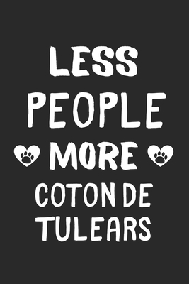 Less People More Coton de Tulears: Lined Journal, 120 Pages, 6 x 9, Funny Coton de Tulear Gift Idea, Black Matte Finish