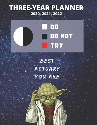3 Year Monthly Planner For 2020, 2021, 2022 Best Gift For Actuary Funny Yoda Quote Appointment Book Three Years Weekly Agenda Logbook For Insurance Tasks: Star Wars Fan Notebook Start: January 36 Months of Plan Personal Day Log For Goals