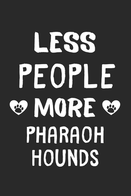 Less People More Pharaoh Hounds: Lined Journal, 120 Pages, 6 x 9, Funny Pharaoh Hound Gift Idea, Black Matte Finish