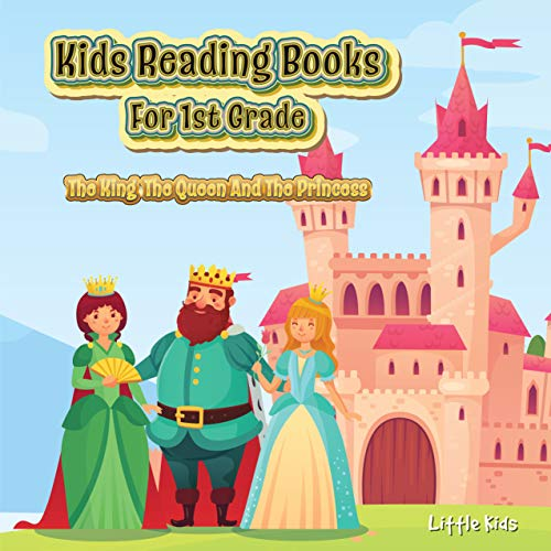 Kids Reading Books 1st Grade: The King The Queen And The Princess