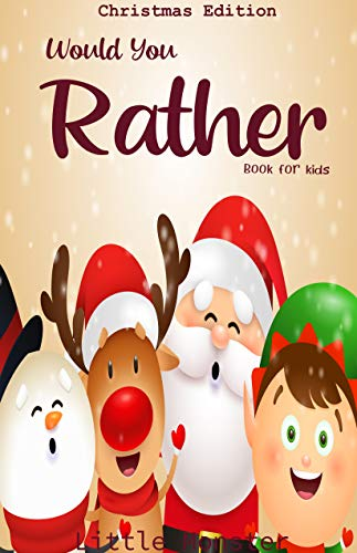 Would you rather book for kids: Christmas Edition: A Fun Family Activity Book for Boys and Girls Ages 6, 7, 8, 9, 10, 11, and 12 Years Old – Best Christmas Gifts for kids