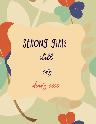 Strong girls still cry diary 2020: 2020 diary, journal for women journal for men, writing journal, diarys for kids