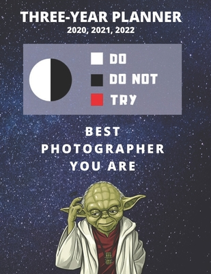 3 Year Monthly Planner For 2020, 2021, 2022 Best Gift For Photographer Funny Yoda Quote Appointment Book Three Years Weekly Agenda Logbook For Photography: Star Wars Fan Notebook Start: January 36 Months Day Log For Professional or Novice Goal